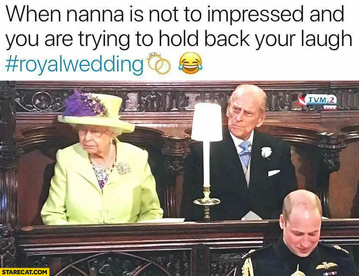 Royal wedding when nanna is not impressed and you are trying to hold back your laugh Queen Elizabeth