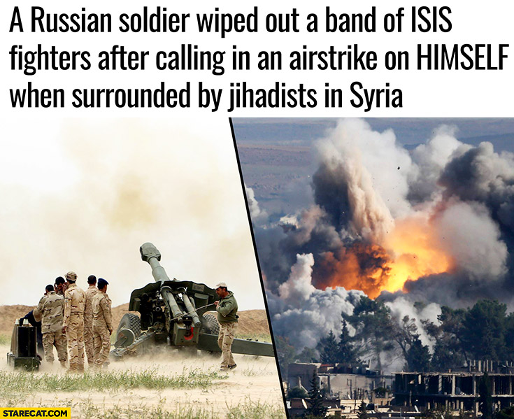 Russian soldier wiped out a band of ISIS fighters after calling in an airstrike on himself when surrounded by jihadists in Syria