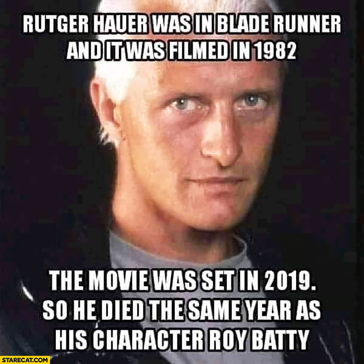 Rutger Hauer was in Blade Runner filmed in 1982, movie was set in 2019 he died the same year as his character Roy Batty