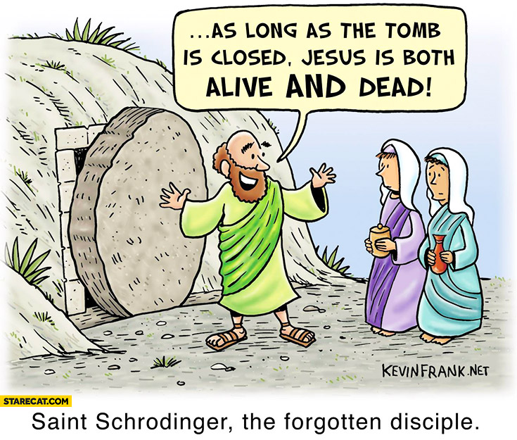 Saint Schrodinger: as long as the tomb is closed Jesus is both dead and alive