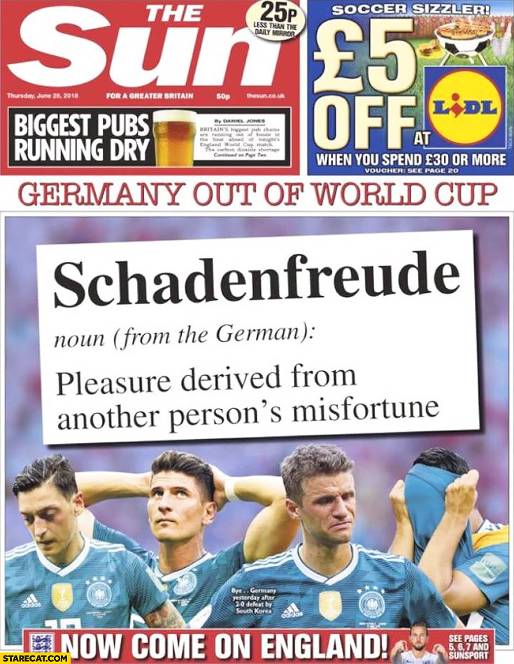 Schadenfreude – pleasure derived from another person's misfortune The Sun cover after Germany was eliminated from World Cup