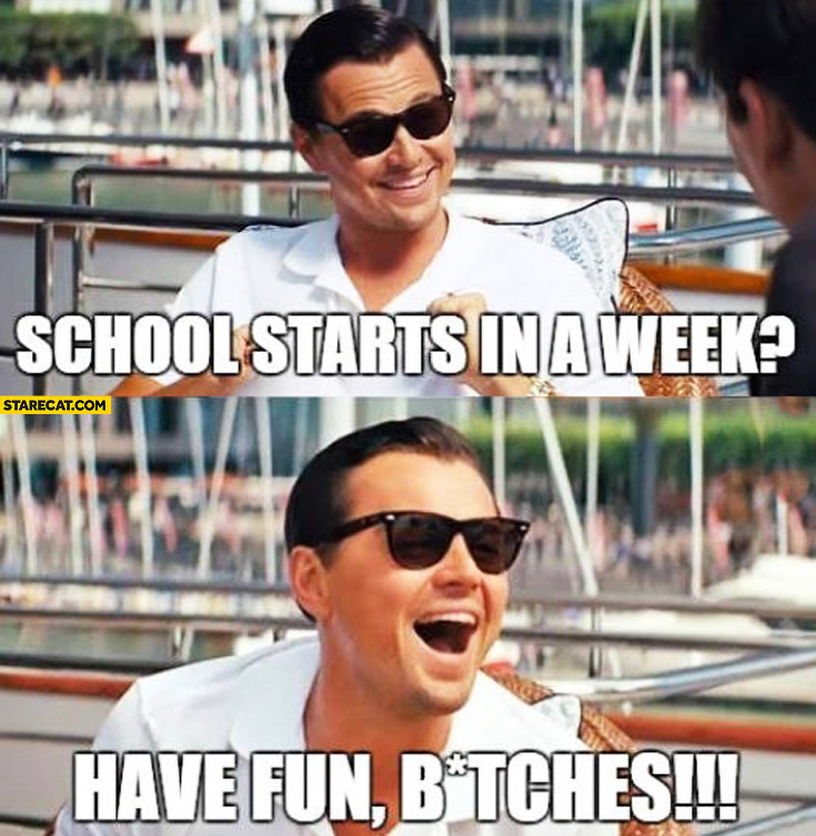 School starts in a week have fun bitches Leonardo DiCaprio
