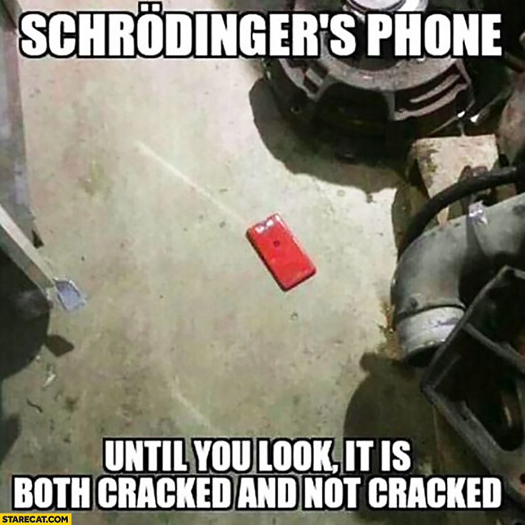 Schrodingers iPhone – until you look it is both cracked and not cracked