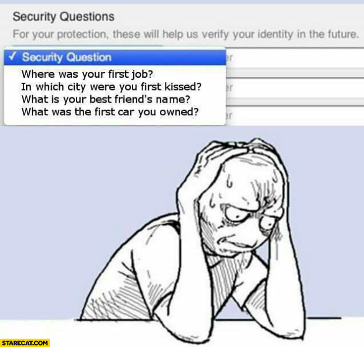 Security questions can't choose any due to antisocial life first job first kiss best friends name first car