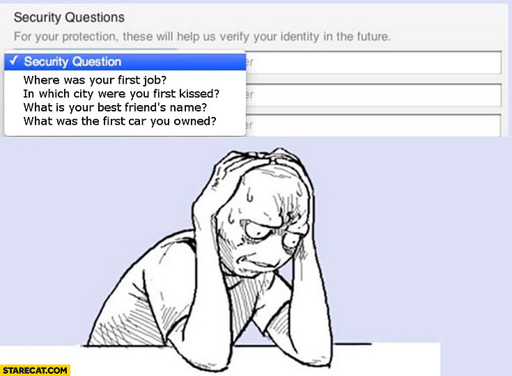 Security questions: first job, first kiss, best friends, name first car fail
