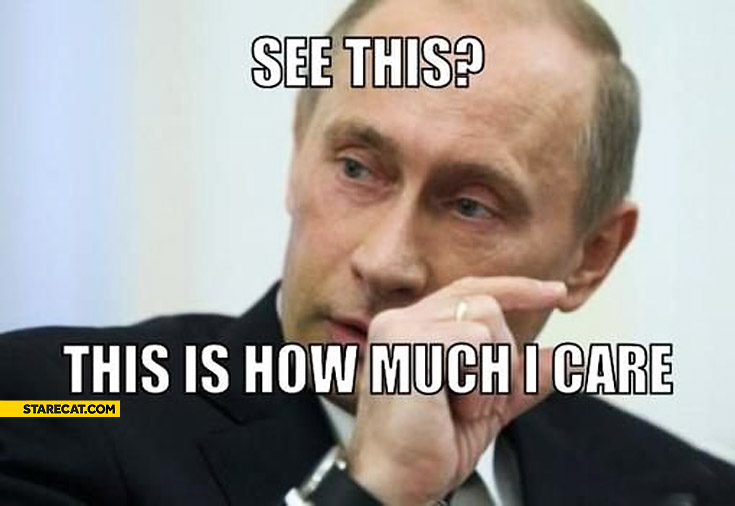 See this? This is how much I care Putin