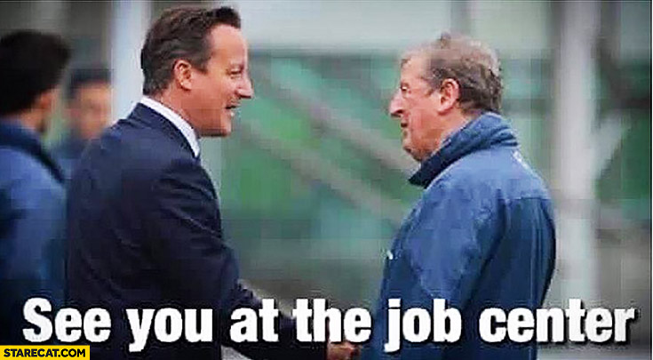 See you at the job center David Cameron Roy Hodgson