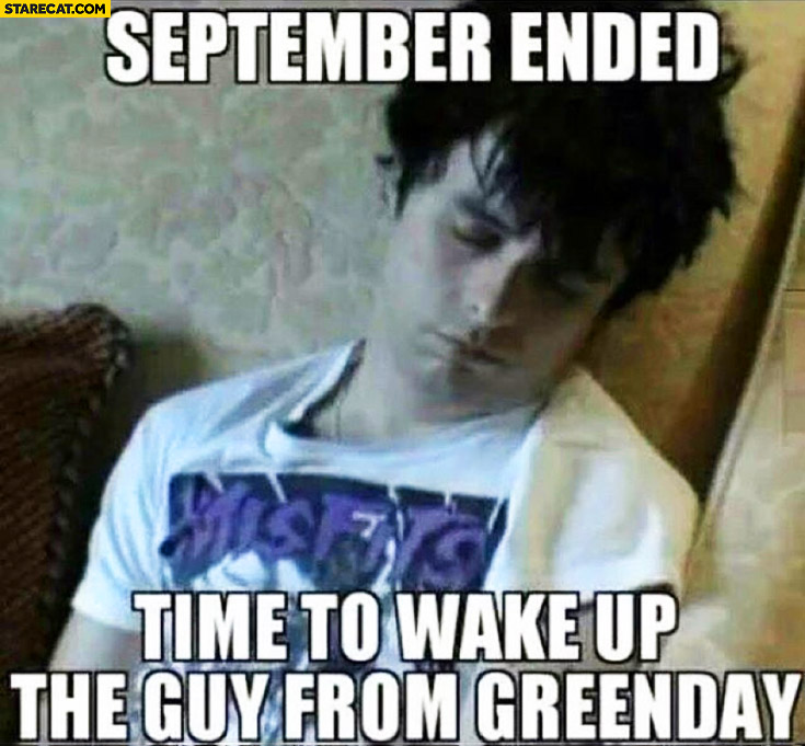 September ended time to wake up the guy from Greenday