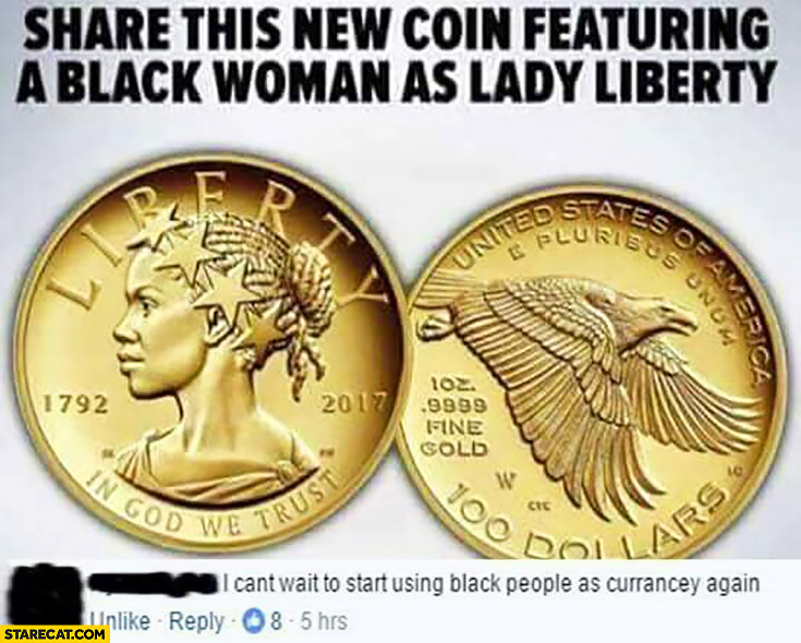 Share this new coin featuring a black woman as lady liberty, I can't wait to start using black people as currency again