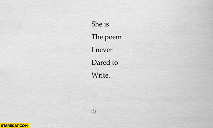 She is the poem I never dared to write