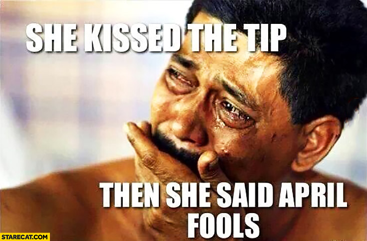She kissed the tip then she said April Fools girlfriend fail