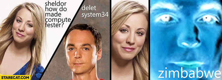 Sheldon, how to make computer faster? Delete System 32 Zimbabwe Bazinga
