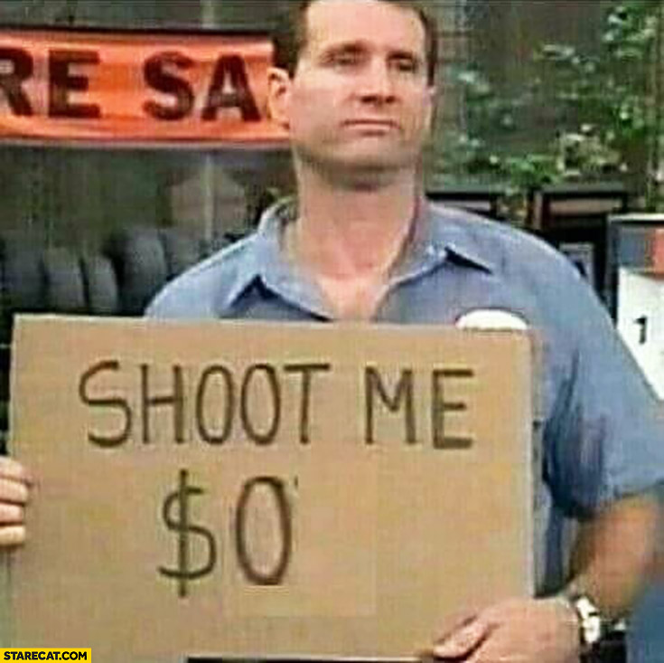 Shoot me for $0 dollars Al Bundy