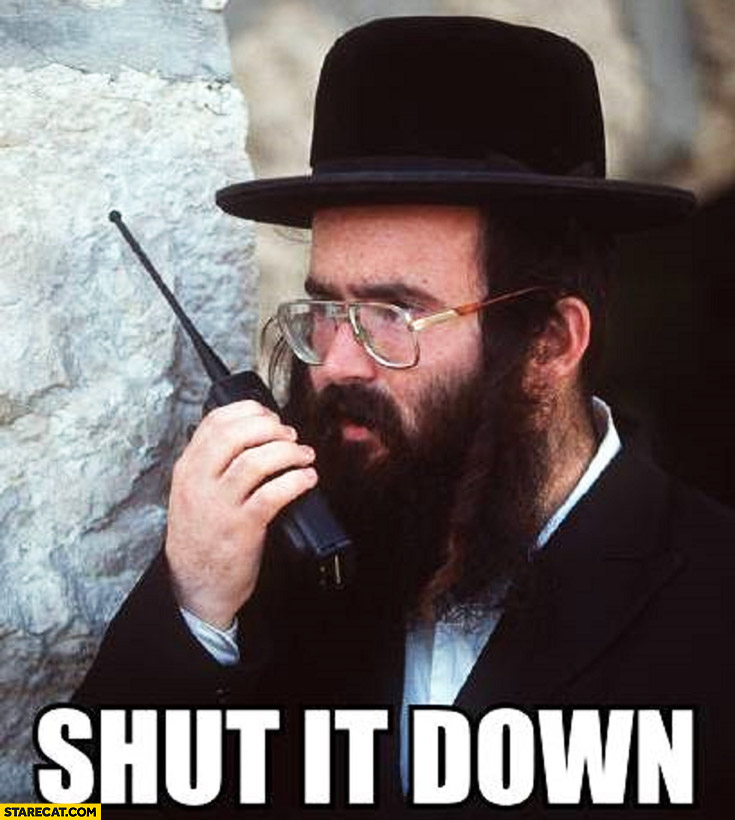 [Image: shut-it-down-jew-with-walkie-talkie.jpg]