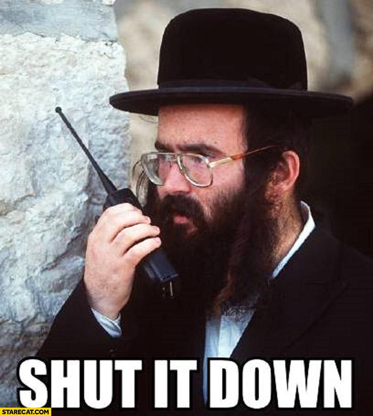 Shut it down Jew with walkie-talkie