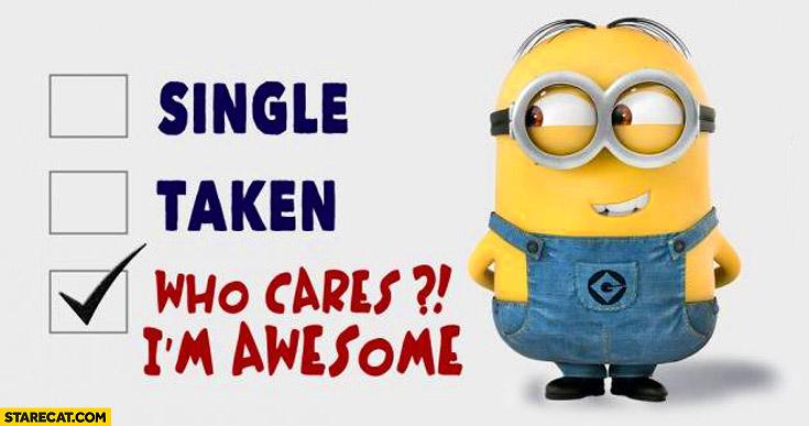 Single taken who cares I'm awesome