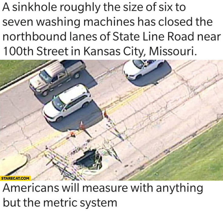 Sinkhole roughly the size of six to seven washing machines, Americans will measure with anything but the metric system