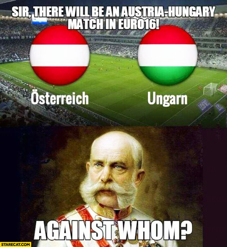Sir, there will be an Austria – Hungary match in Euro 2016. Against whom?