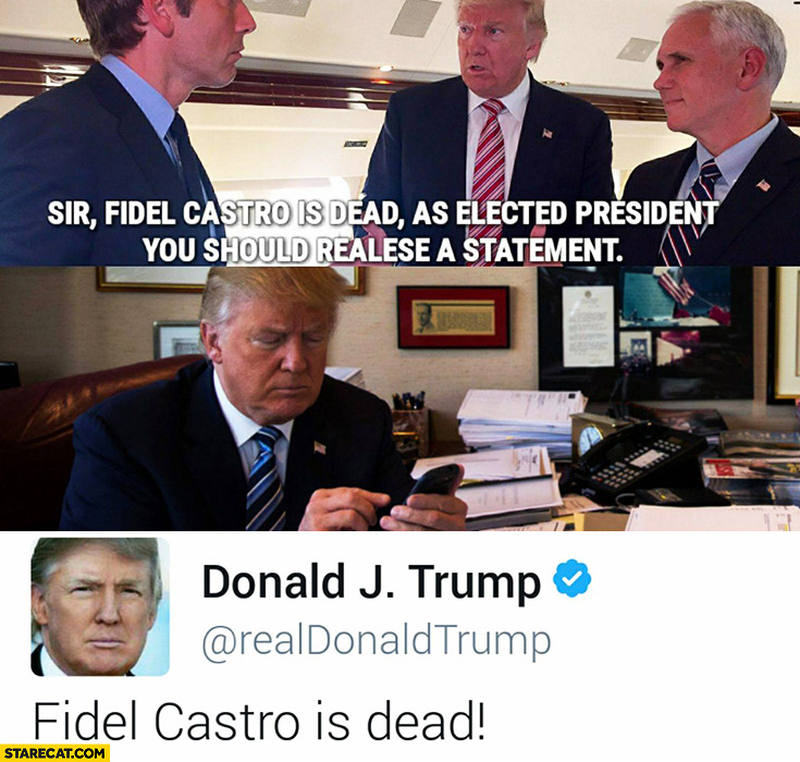 sir trump fidel castro is dead as a president you should release a statement on twitter fidel castro is dead sir trump, fidel castro is dead, as a president you should release a