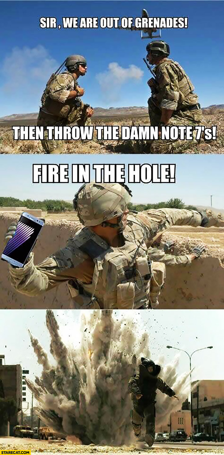 Sir We Are Out Of Granades Then Throw The Damn Note 7 S