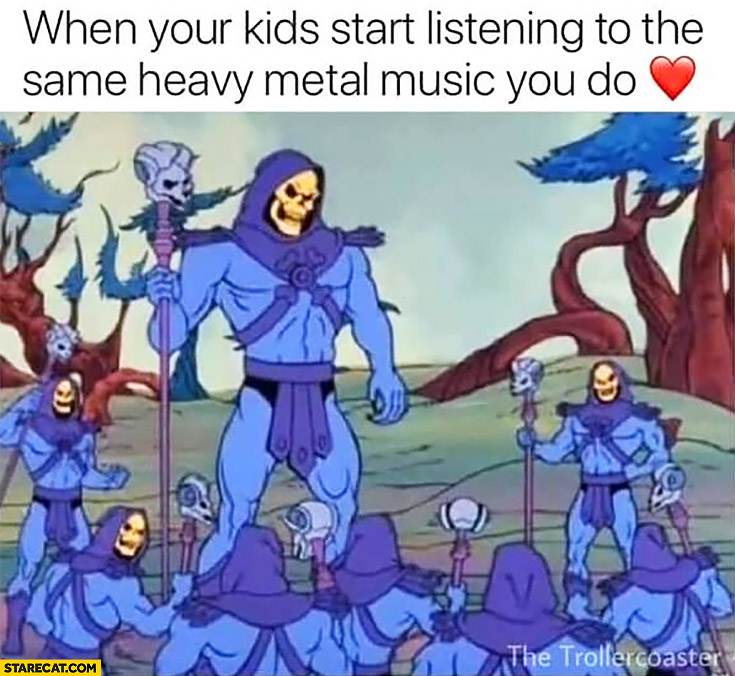 Skeletor when your kids start listening to the same heavy metal music you do
