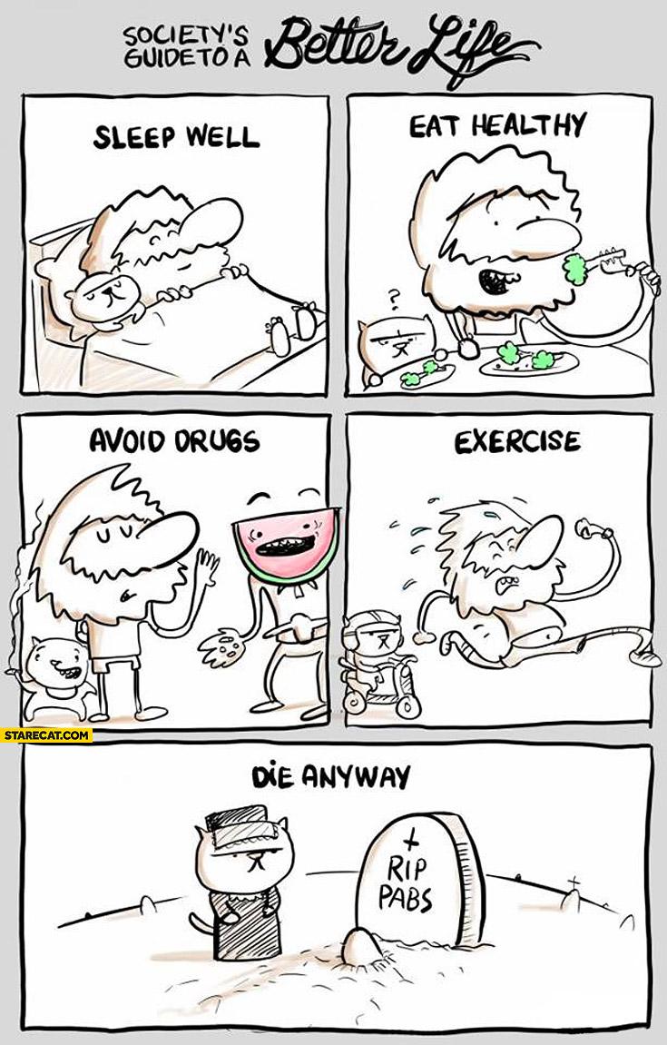 Sleep well eat healthy avoid drugs exercise die anyway