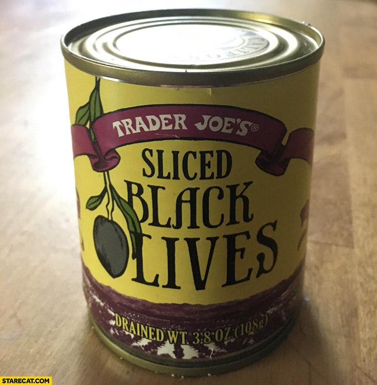Sliced black lives Trader Joe's can