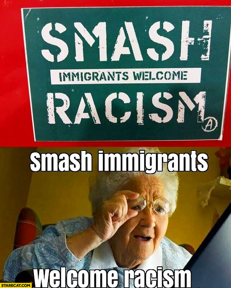 Smash immigrants, welcome racism. Grandma reading sign