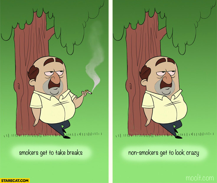 Smokers get to take breaks, non-smokers get to look crazy comparison