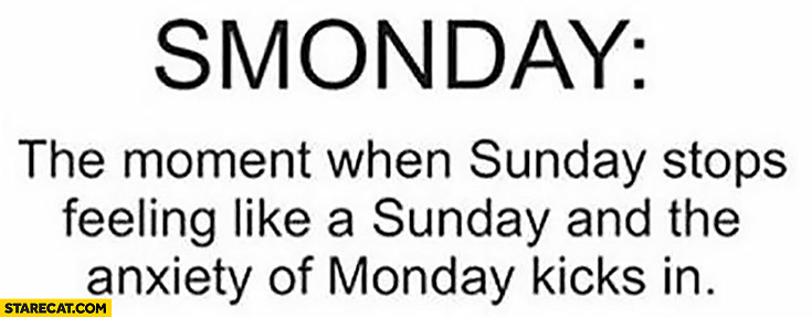 Smonday – the moment when Sunday stops feeling like a Sunday and the anxiety of monday kicks in