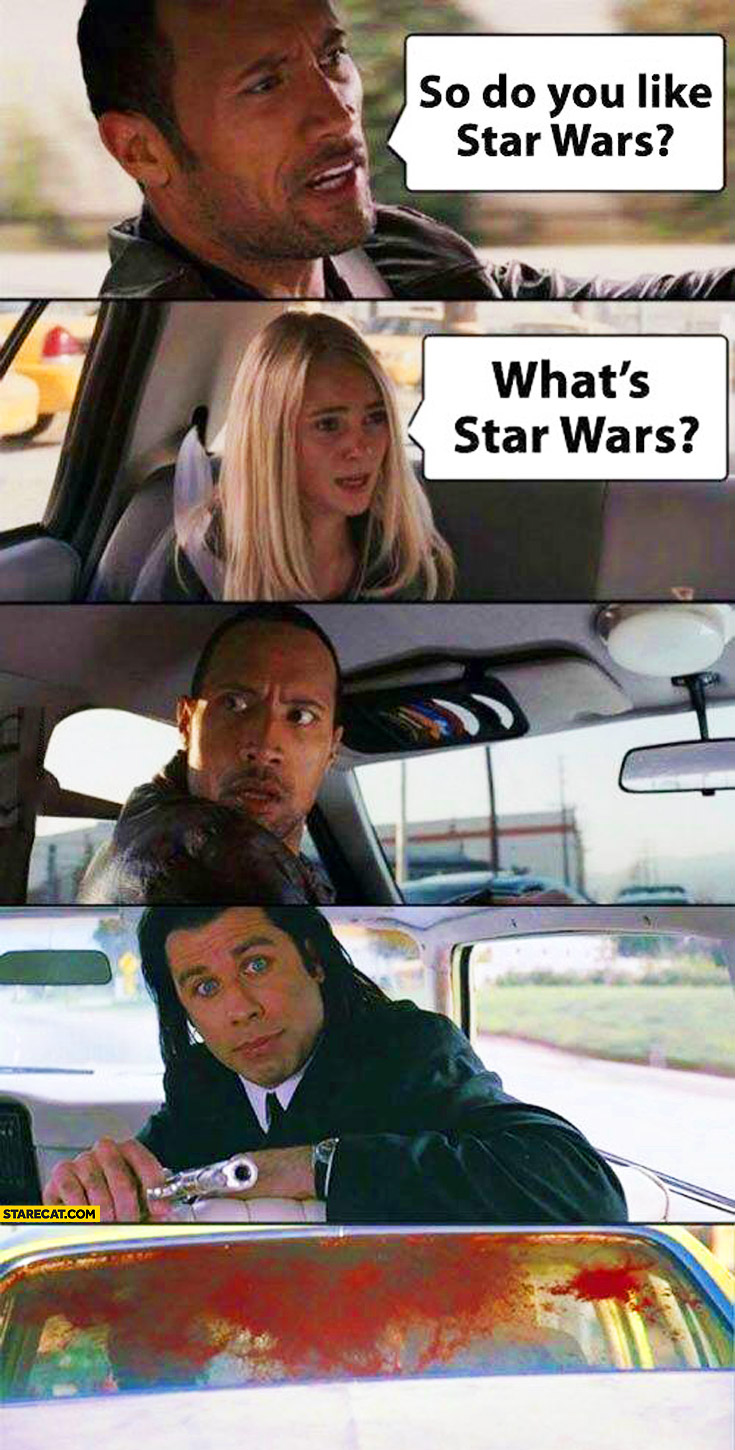 So do you like Star Wars. What's Star Wars?