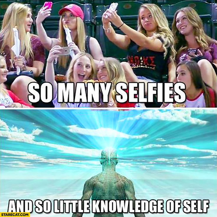 So many selfies and so little knowledge of self