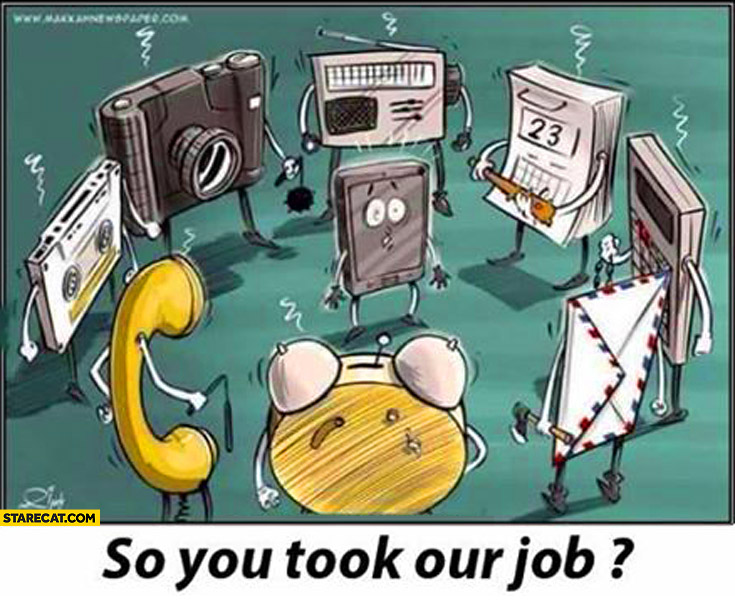 So you took our job smartphone camera radio calendar telephone mail calculator