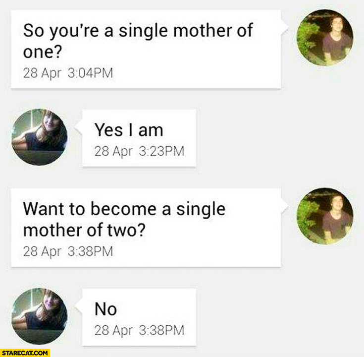So you're a single mother of one? Yes I am. Want to become a single mother of two? No
