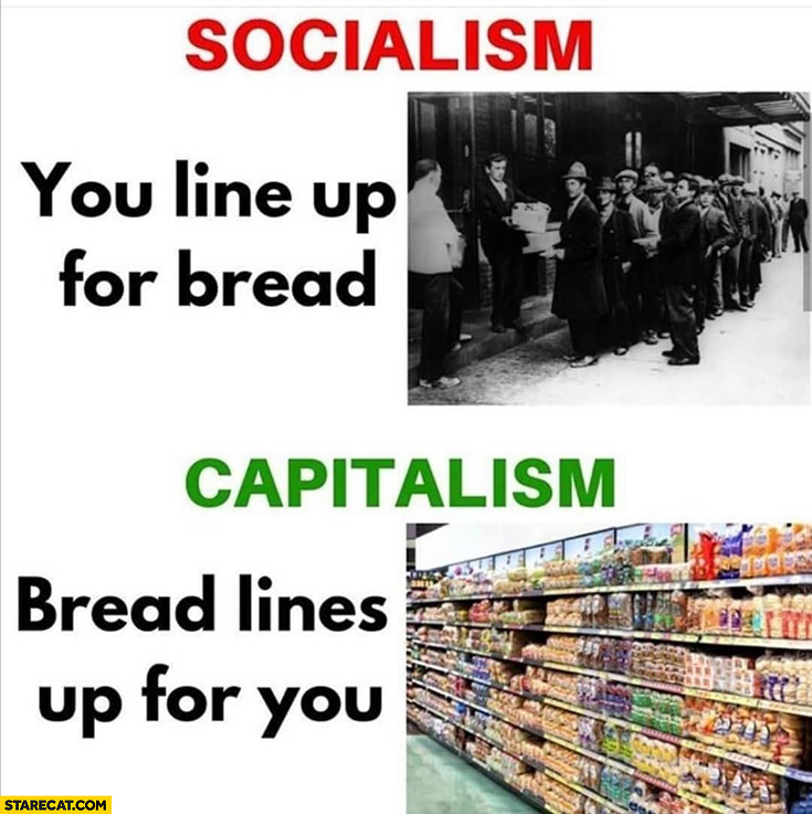 Socialism you line up for bread capitalism bread lines up for you