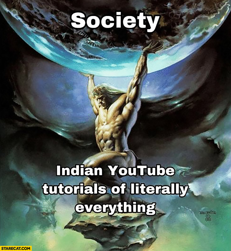 Society indian YouTube tutorials of literally everything man holding globe
