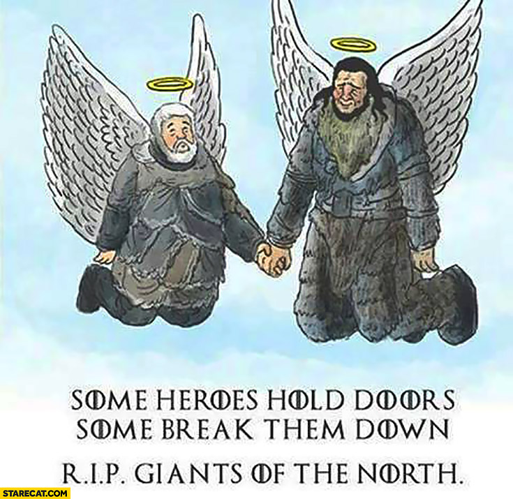 Some heroes hold doors, some break them down. RIP giants of the north Game of Thrones
