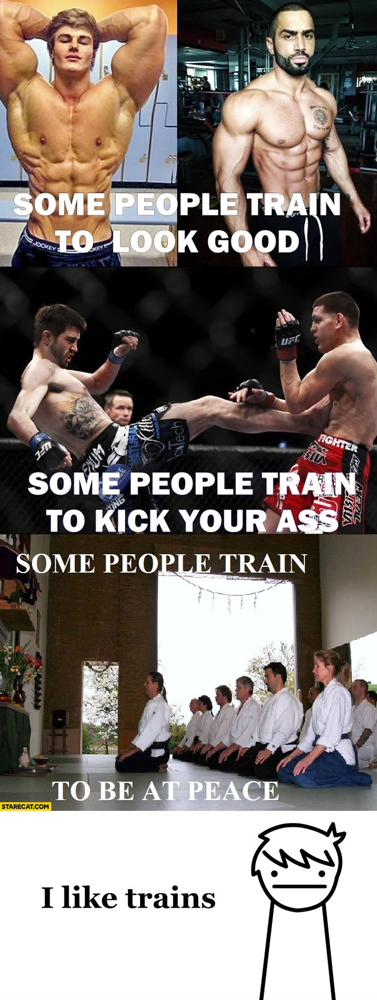 Some people train to look good some to kick ass some to be at peace I like trains