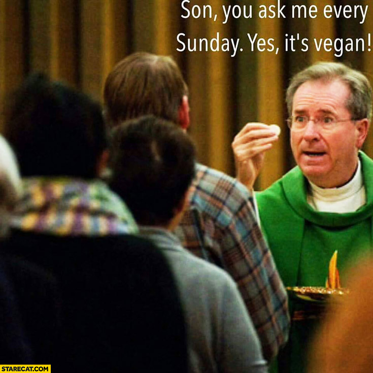 Son you ask me every Sunday, yes it's vegan! communion church priest