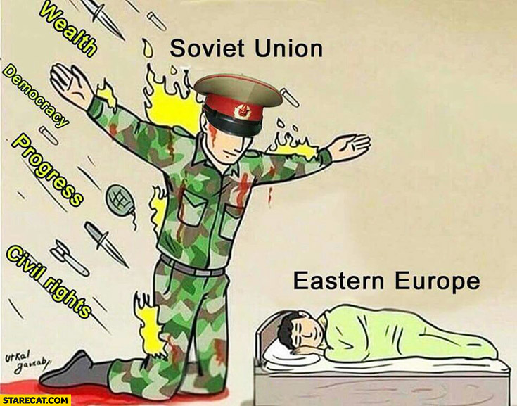Soviet Union protecting Eastern Europe from wealth, democracy, progress, civil rights