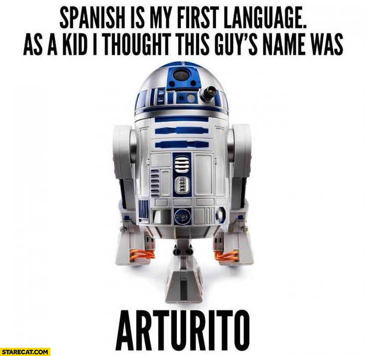 Spanish first language thought R2D2 name was Arturito