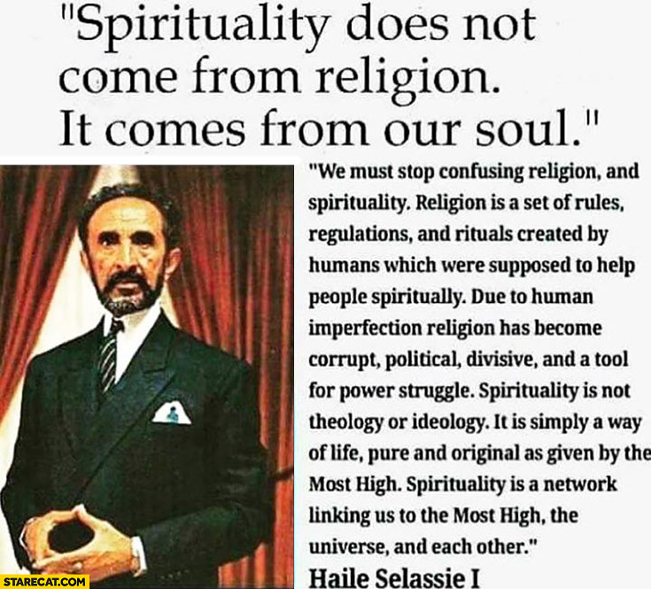Spirituality does not come from religion, it comes from our soul. Haile Selassie quote