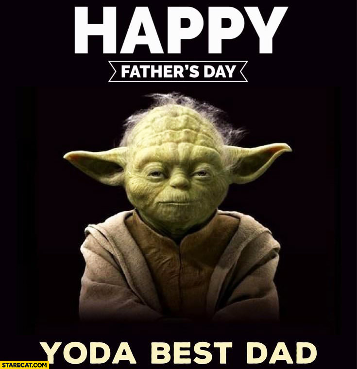 Star Wars happy father's day memes Yoda best dad