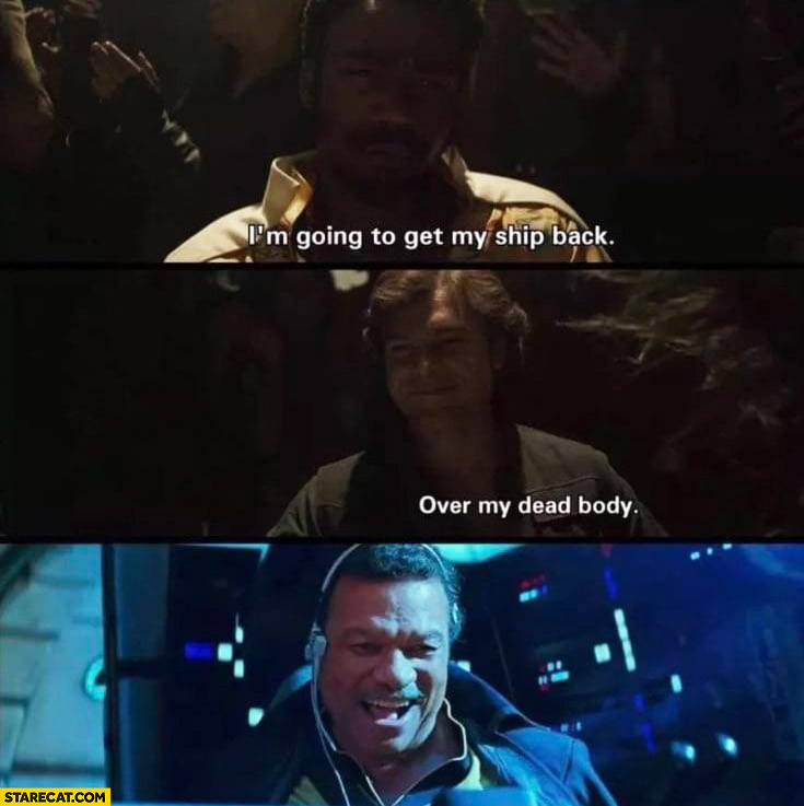 Star Wars I'm going to get my ship back over my dead body Lando laughing