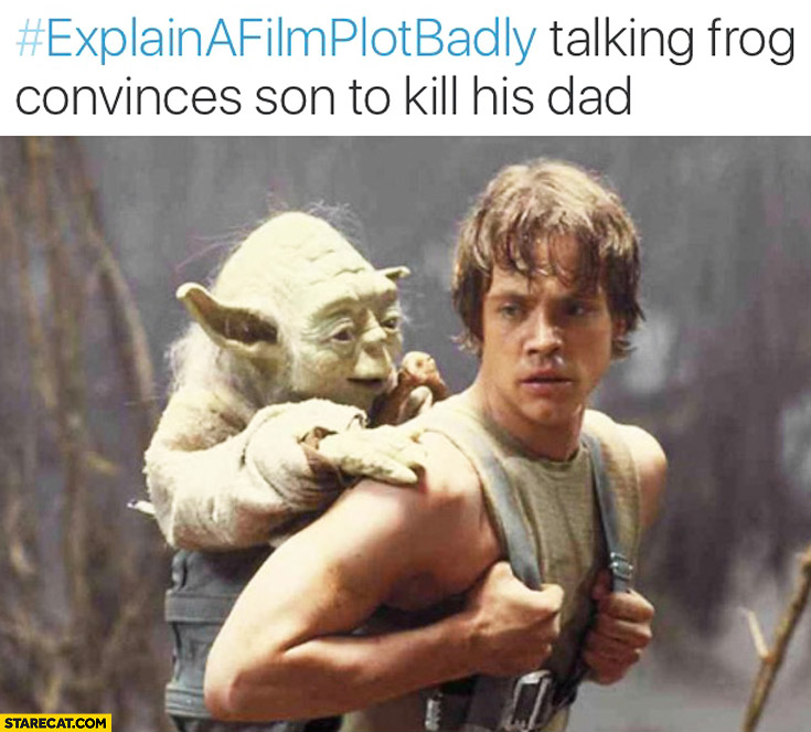 Star Wars talking frog convinces son to kill his dad. Explain a film plot badly