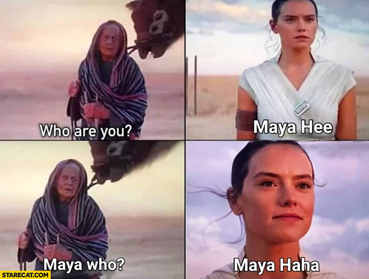 Star Wars who are you? Maya Hee. Maya who? Maya haha Rey