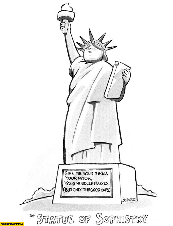 Statue of sophistry: give me your tired poor huddled masses but only the good ones