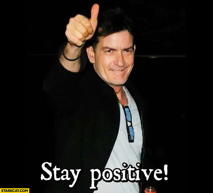 Stay positive Charlie Sheen HIV