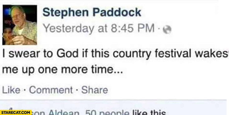 Stephen Paddock on facebook: I swear to God if this country festival wakes me up one more time Las Vegas shooting
