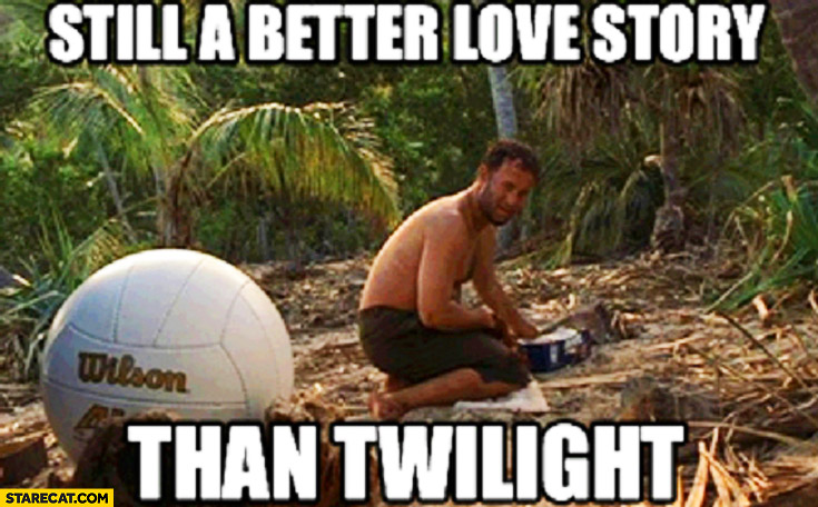 Still a better love story than Twilight cast away Tom Hanks Wilson ball